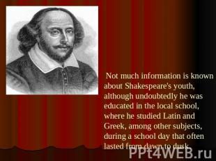 Not much information is known about Shakespeare's youth, although undoubtedly he