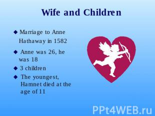 Wife and Children Marriage to Anne Hathaway in 1582 Anne was 26, he was 18 3 chi