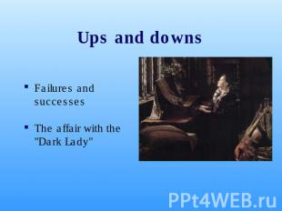 "Ups and downs Failures and successesThe affair with the ""Dark Lady"""