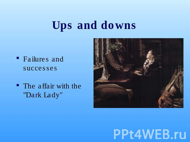 Ups and downs Failures and successesThe affair with the