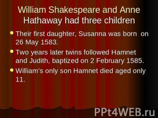 William Shakespeare and Anne Hathaway had three children Their first daughter, S