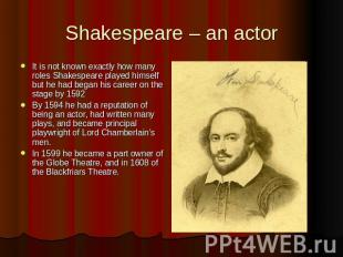 Shakespeare – an actor It is not known exactly how many roles Shakespeare played
