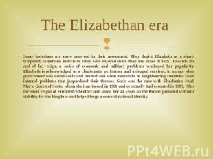 The Elizabethan era Some historians are more reserved in their assessment. They