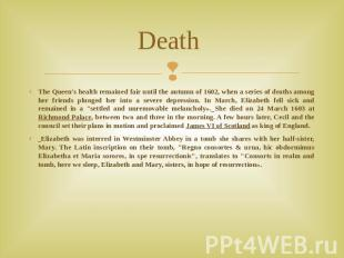 Death The Queen's health remained fair until the autumn of 1602, when a series o