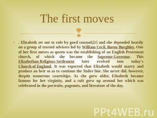 The first moves . Elizabeth set out to rule by good counsel,[1] and she depended