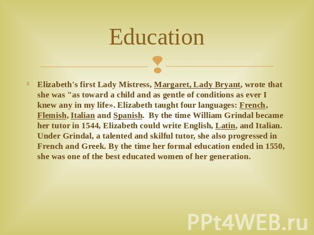 Education Elizabeth's first Lady Mistress, Margaret, Lady Bryant, wrote that she was