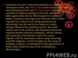 Leonardo was and is renowned primarily as a painter. Among his works, the Mona L
