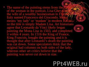 The name of the painting stems from the name of the woman in the portrait, Lisa