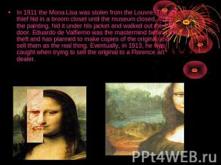 In 1911 the Mona Lisa was stolen from the Louvre. The art thief hid in a broom c