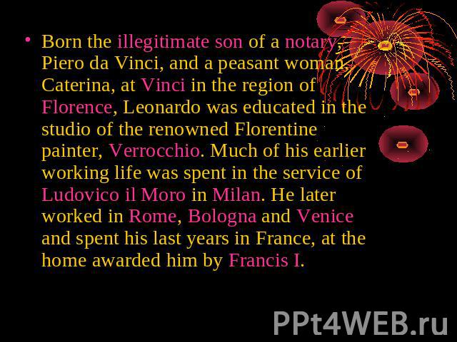 Born the illegitimate son of a notary, Piero da Vinci, and a peasant woman, Caterina, at Vinci in the region of Florence, Leonardo was educated in the studio of the renowned Florentine painter, Verrocchio. Much of his earlier working life was spent …