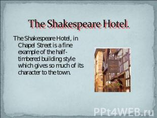 The Shakespeare Hotel. The Shakespeare Hotel, in Chapel Street is a fine example