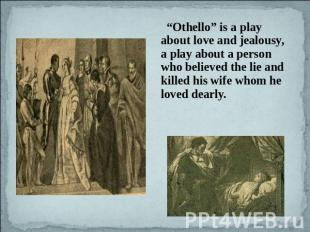 """Othello"" is a play about love and jealousy, a play about a person who believed"