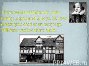 There were 8 children in their family, 4 girls and 4 boys. But two eldest girls