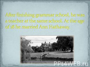 After finishing grammar school, he was a teacher at the same school. At the age