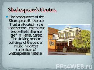 Shakespeare's Centre. The headquarters of the Shakespeare Birthplace Trust are l