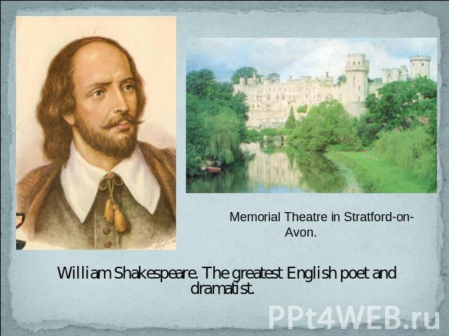 Memorial Theatre in Stratford-on-Avon. William Shakespeare. The greatest English poet and dramatist.
