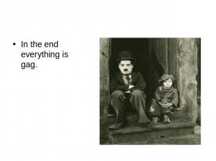In the end everything is gag.