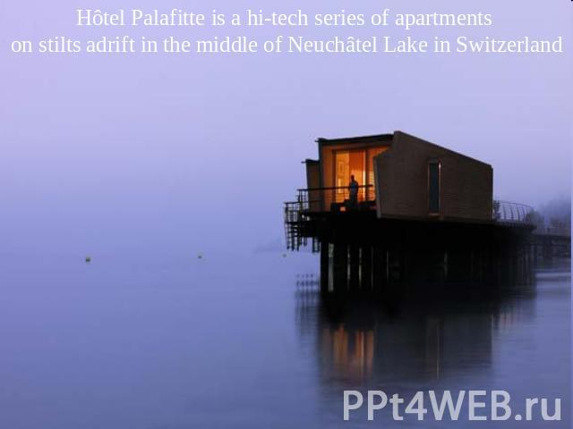Hôtel Palafitte is a hi-tech series of apartments on stilts adrift in the middle of Neuchâtel Lake in Switzerland