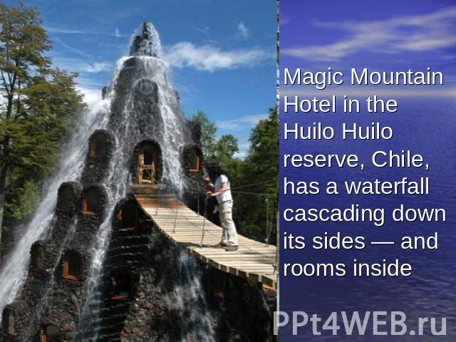 Magic Mountain Hotel in the Huilo Huilo reserve, Chile, has a waterfall cascading down its sides — and rooms inside
