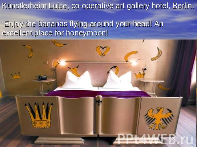 Künstlerheim Luise, co-operative art gallery hotel, Berlin. Enjoy the bananas flying around your head! An excellent place for honeymoon!