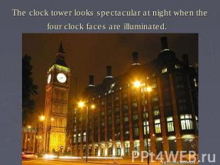 The clock tower looks spectacular at night when the four clock faces are illumin