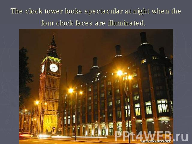 The clock tower looks spectacular at night when the four clock faces are illuminated.