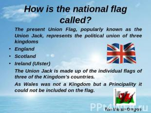How is the national flag called? The present Union Flag, popularly known as the