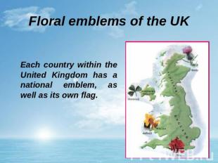 Floral emblems of the UK Each country within the United Kingdom has a national e