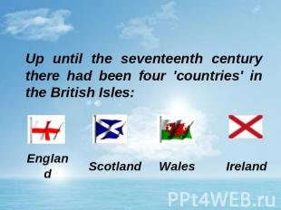 Up until the seventeenth century there had been four 'countries' in the British