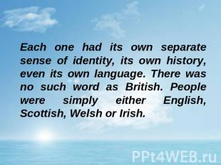Each one had its own separate sense of identity, its own history, even its own l