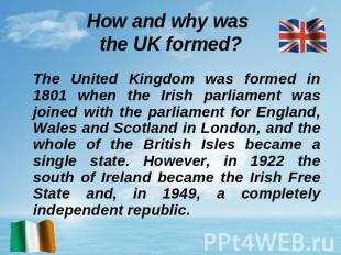 How and why was the UK formed? The United Kingdom was formed in 1801 when the Ir
