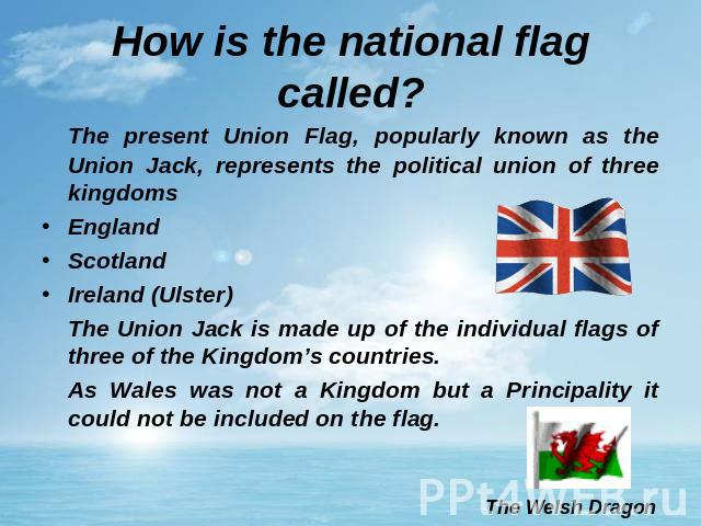 How is the national flag called? The present Union Flag, popularly known as the Union Jack, represents the political union of three kingdoms England Scotland Ireland (Ulster)The Union Jack is made up of the individual flags of three of the Kingdom's…
