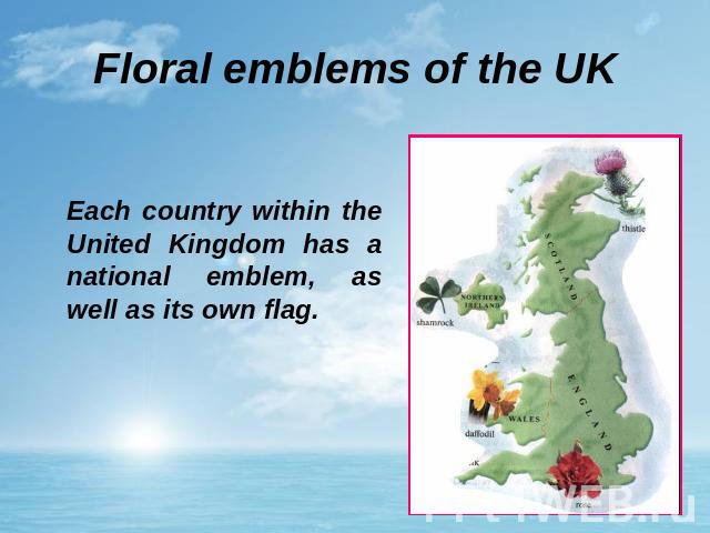 Floral emblems of the UK Each country within the United Kingdom has a national emblem, as well as its own flag.