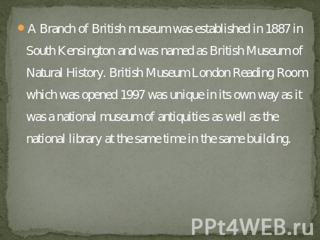 A Branch of British museum was established in 1887 in South Kensington and was named as British Museum of Natural History. British Museum London Reading Room which was opened 1997 was unique in its own way as it was a national museum of antiquities …