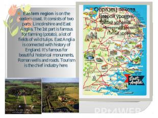 Eastern region is on the eastern coast. It consists of two parts: Lincolnshire a