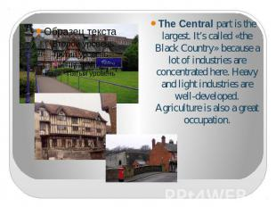 The Central part is the largest. It's called «the Black Country» because a lot o