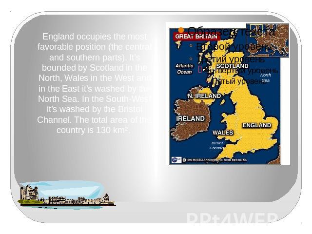 England occupies the most favorable position (the central and southern parts). It's bounded by Scotland in the North, Wales in the West and in the East it's washed by the North Sea. In the South-West it's washed by the Bristol Channel. The total are…