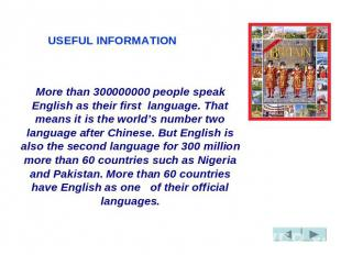 USEFUL INFORMATION More than 300000000 people speak English as their first  lang