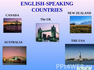 ENGLISH-SPEAKING COUNTRIES CANADA AUSTRALIA The UK NEW ZEALAND THE USA