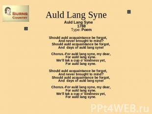 Auld Lang Syne Auld Lang Syne1788Type: PoemShould auld acquaintance be forgot, A