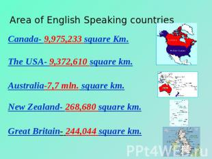 Area of English Speaking countries Canada- 9,975,233 square Km.The USA- 9,372,61