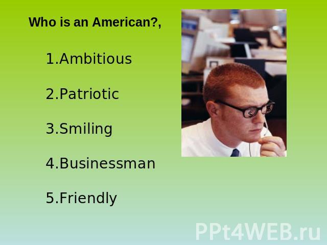 Who is an American?, AmbitiousPatrioticSmilingBusinessmanFriendly