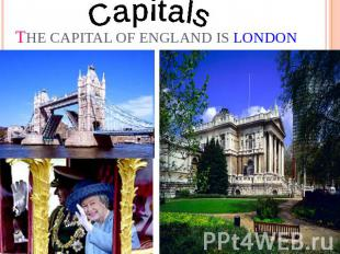 Capitals The capital of England is LONDON