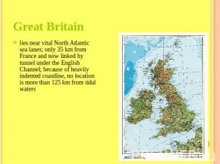 Great Britain lies near vital North Atlantic sea lanes; only 35 km from France a