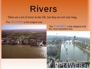 Rivers There are a lot of rivers in the UK, but they are not very long. The SEVE