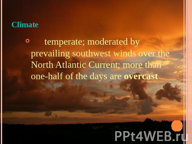 Climate temperate; moderated by prevailing southwest winds over the North Atlantic Current; more than one-half of the days are overcast