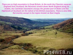 There are no high mountains in Great Britain. In the north the Cheviots separate