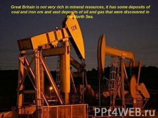 Great Britain is not very rich in mineral resources, it has some deposits of coa