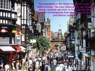 The population of the United Kingdom is over 58 million people. The main nationa