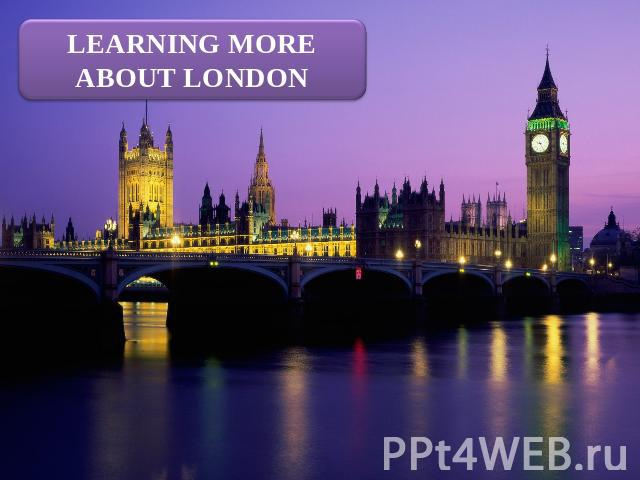 Learning more about London